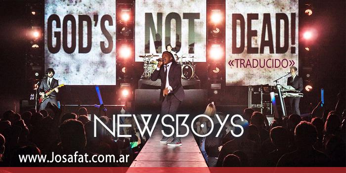 Newsboys - God's Not Dead  [Dios No Está Muerto]