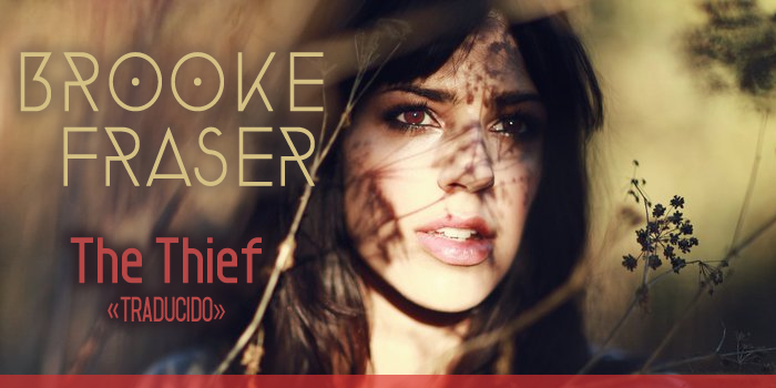 Brooke Fraser - The Thief [El Ladrón]