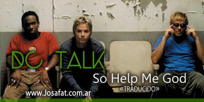 DC TALK - So Help Me God [Ayúdame Dios]