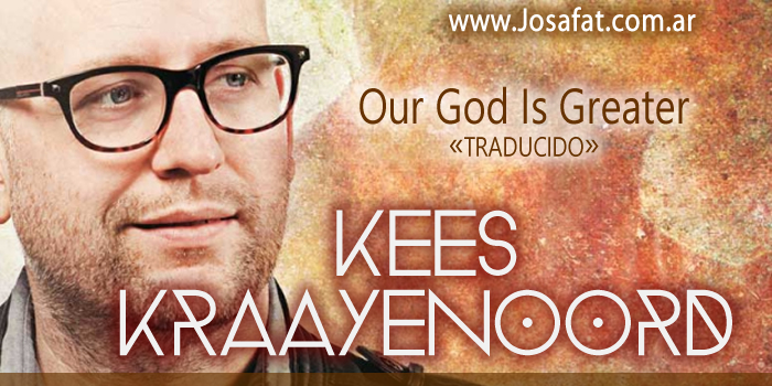 Kees Kraayenoord - Our God Is Greater [Nuestro Dios Es Más Grande]