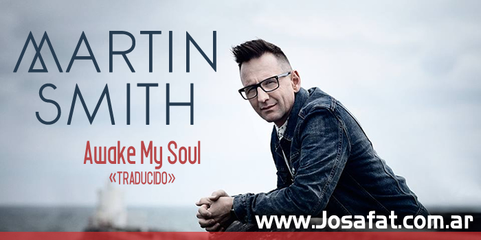 Martin Smith - Awake My Soul [Despierta Mi Alma]