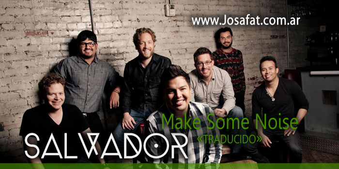 Salvador – Make Some Noise [Hagamos Algo de Ruido]
