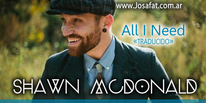 Shawn McDonald - All I Need [Todo Lo Que Necesito]