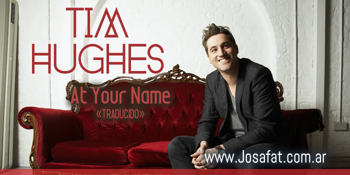 Tim Hughes - At Your Name [En Tu Nombre]