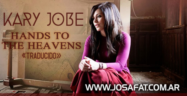 Kari Jobe- Hands To The Heavens [Manos A Los Cielos]