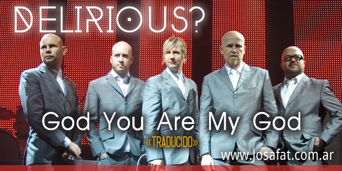 Delirious - God You Are My God [Dios Tú Eres Mi Dios]