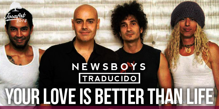 Newsboys---Your-Love-Is-Better-Than-Life