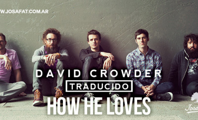 David Crowder - How He Loves [Cómo Él Nos Ama]