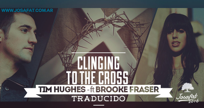 Tim-Hughes---Clinging-to-the-Cross-feat.-Brooke-Fraser-[Me-Aferro-A-La-Cruz]